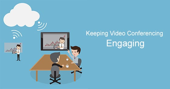 Keeping Video Conferencing Engaging
